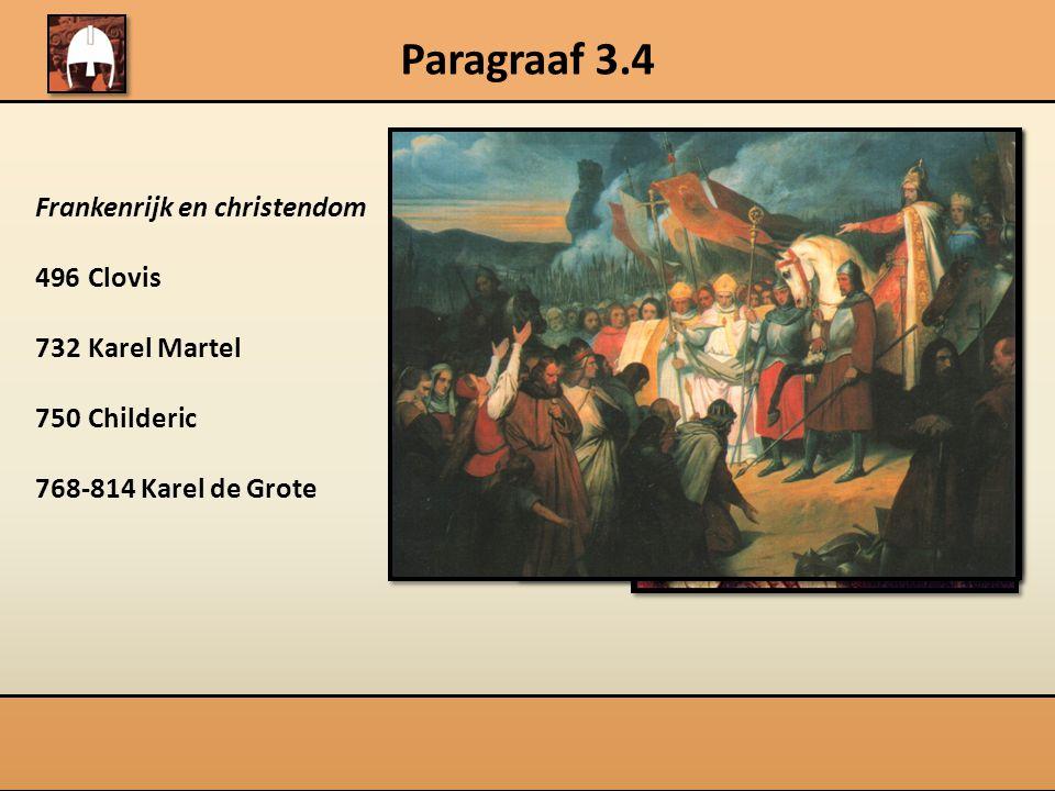 Paragraaf 3.4 Frankenrijk en christendom Clovis 732 Karel Martel