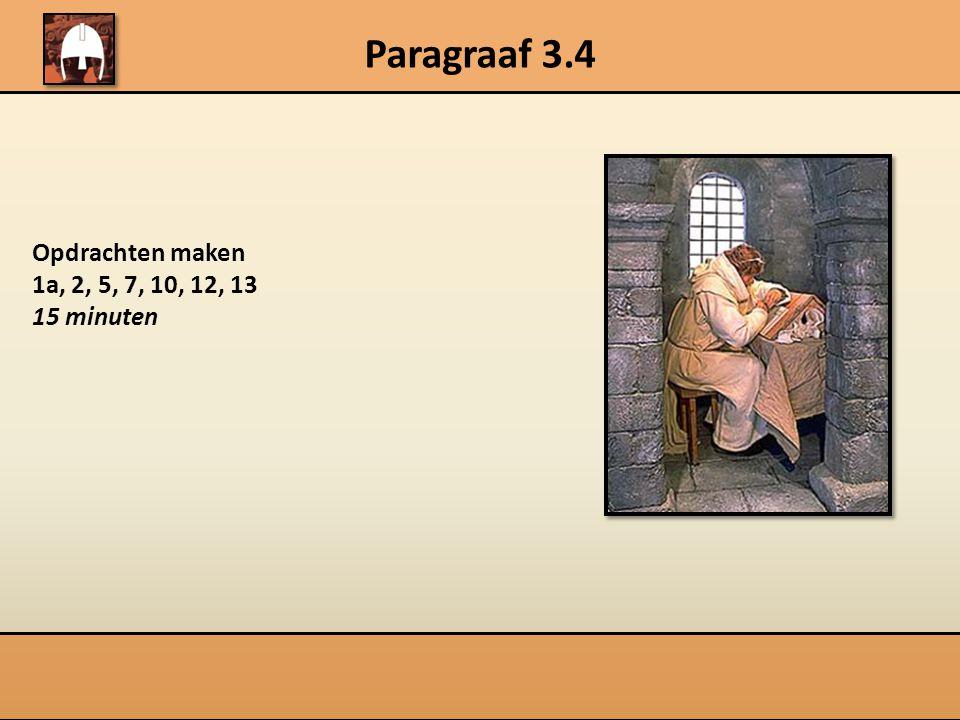 Paragraaf 3.4 Opdrachten maken 1a, 2, 5, 7, 10, 12, 13 15 minuten