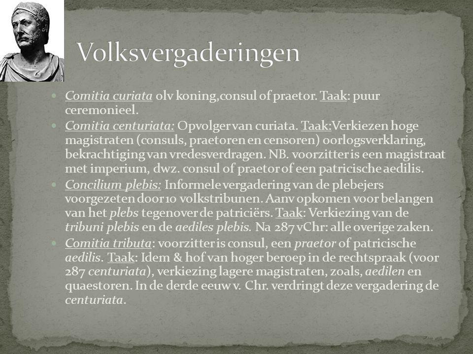 Volksvergaderingen Comitia curiata olv koning,consul of praetor. Taak: puur ceremonieel.