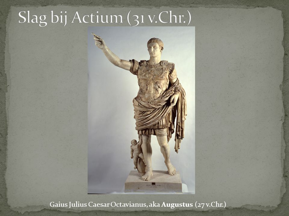 Slag bij Actium (31 v.Chr.) Gaius Julius Caesar Octavianus, aka Augustus (27 v.Chr.)
