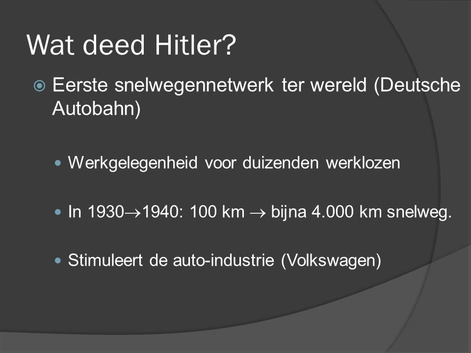 Wat deed Hitler Eerste snelwegennetwerk ter wereld (Deutsche Autobahn) Werkgelegenheid voor duizenden werklozen.