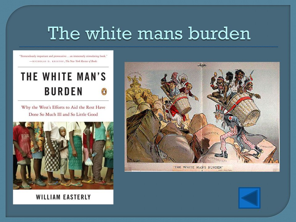 the white mans burden The poem is subtitled the united states and the philippine islands the speaker says to take up the white man's burden, which is to send the best men abroad and.