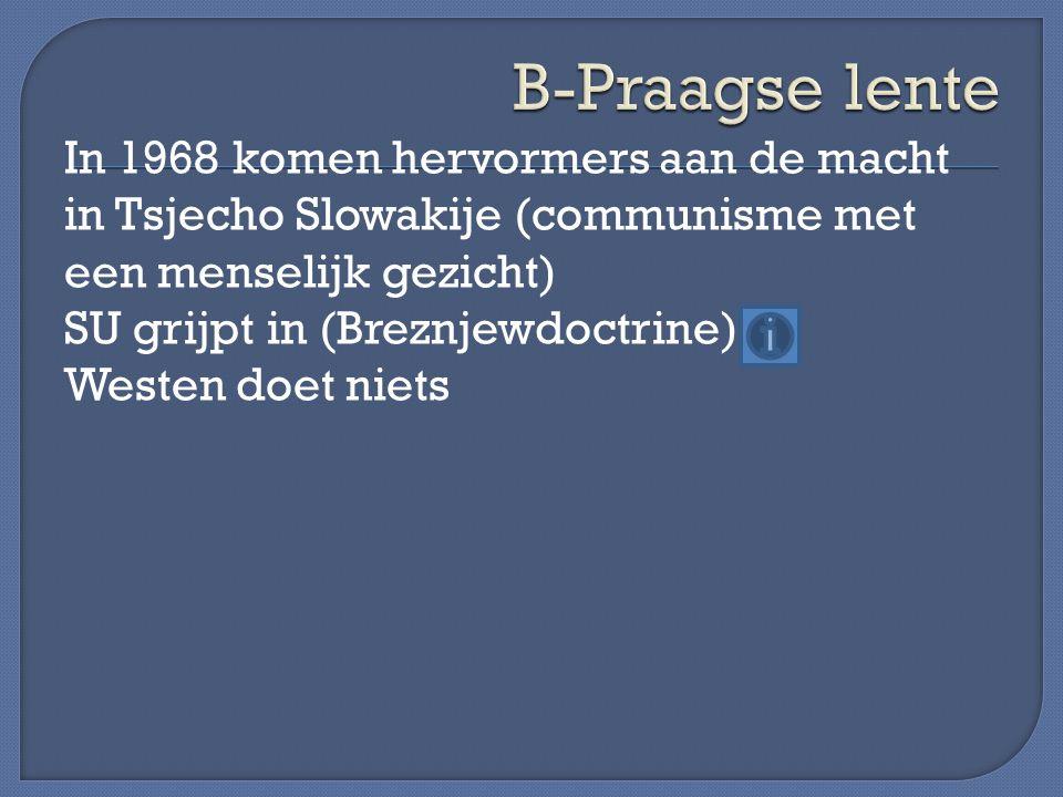 B-Praagse lente In 1968 komen hervormers aan de macht