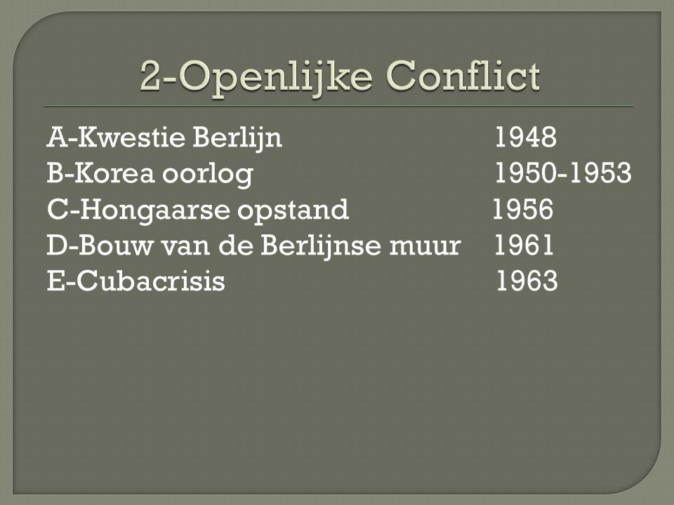 2-Openlijke Conflict A-Kwestie Berlijn 1948 B-Korea oorlog 1950-1953