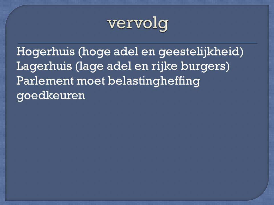 vervolg Hogerhuis (hoge adel en geestelijkheid) Lagerhuis (lage adel en rijke burgers) Parlement moet belastingheffing goedkeuren