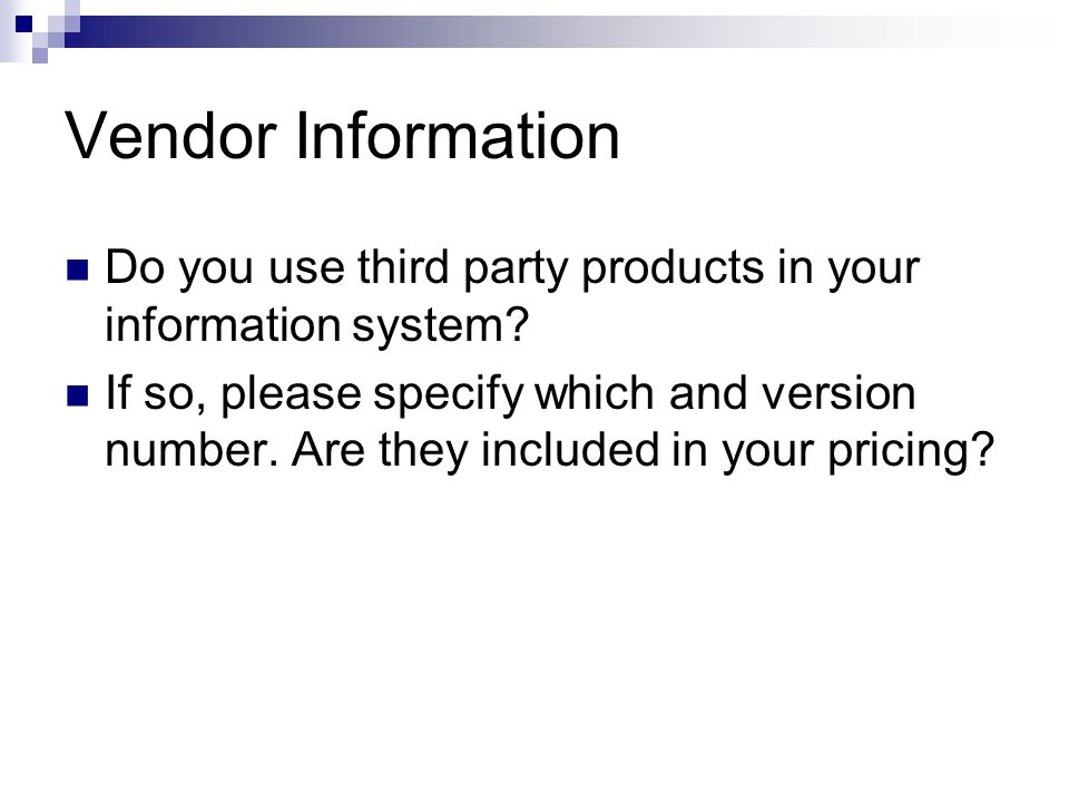 Vendor Information Do you use third party products in your information system