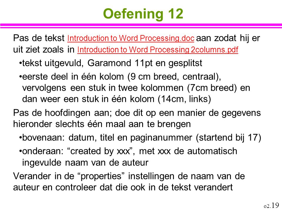 Oefening 12 Pas de tekst Introduction to Word Processing.doc aan zodat hij er uit ziet zoals in Introduction to Word Processing 2columns.pdf.