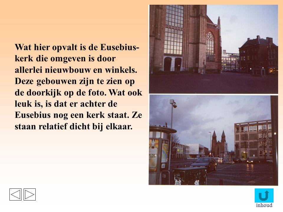 Wat hier opvalt is de Eusebius- kerk die omgeven is door allerlei nieuwbouw en winkels. Deze gebouwen zijn te zien op de doorkijk op de foto. Wat ook leuk is, is dat er achter de Eusebius nog een kerk staat. Ze staan relatief dicht bij elkaar.