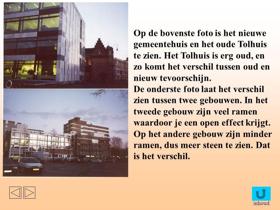 Op de bovenste foto is het nieuwe gemeentehuis en het oude Tolhuis te zien. Het Tolhuis is erg oud, en zo komt het verschil tussen oud en nieuw tevoorschijn.