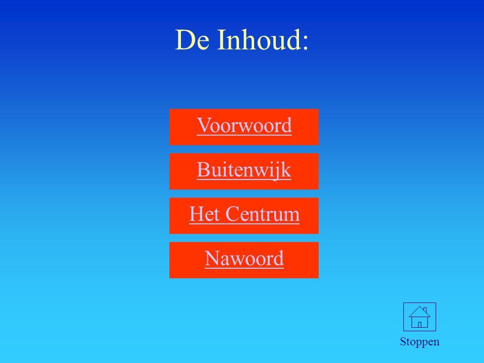 De Inhoud: Voorwoord Buitenwijk Het Centrum Nawoord Stoppen