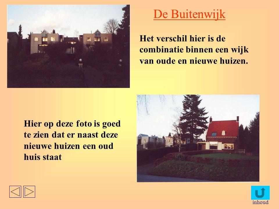 De Buitenwijk Het verschil hier is de combinatie binnen een wijk van oude en nieuwe huizen.