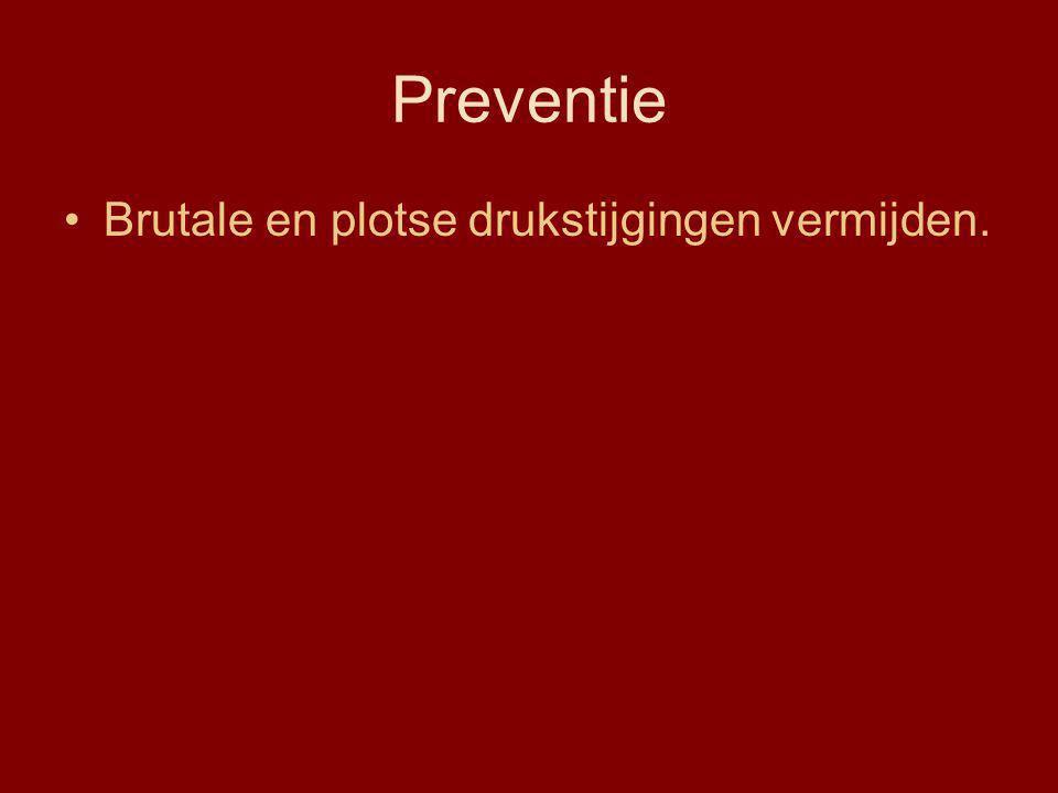 Preventie Brutale en plotse drukstijgingen vermijden.