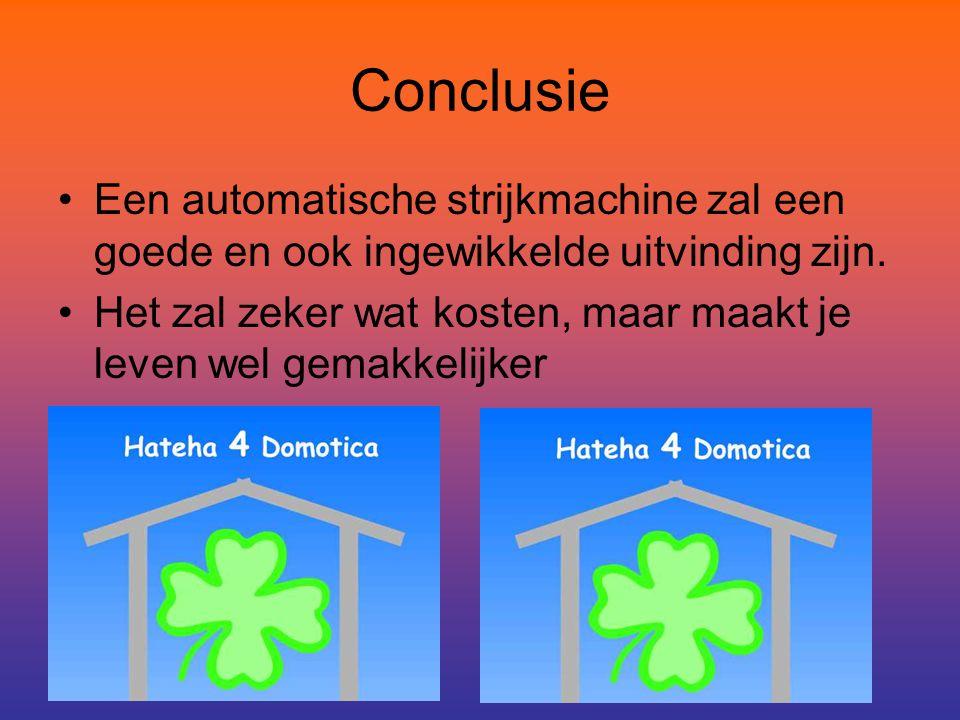 Conclusie Een automatische strijkmachine zal een goede en ook ingewikkelde uitvinding zijn.