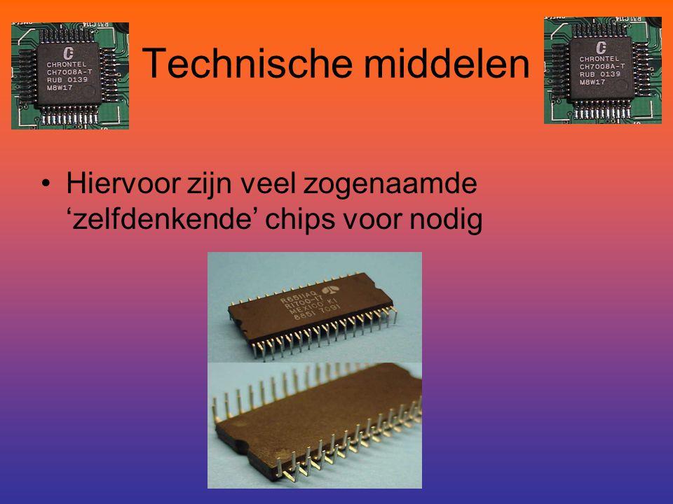Technische middelen Hiervoor zijn veel zogenaamde 'zelfdenkende' chips voor nodig