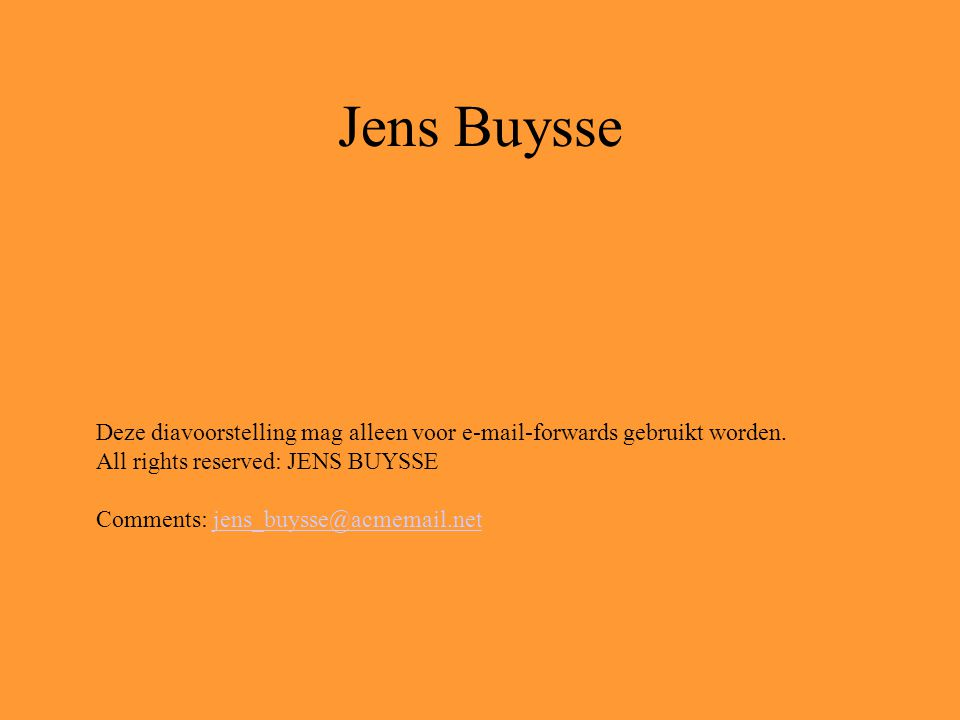 Jens Buysse Deze diavoorstelling mag alleen voor e-mail-forwards gebruikt worden. All rights reserved: JENS BUYSSE.