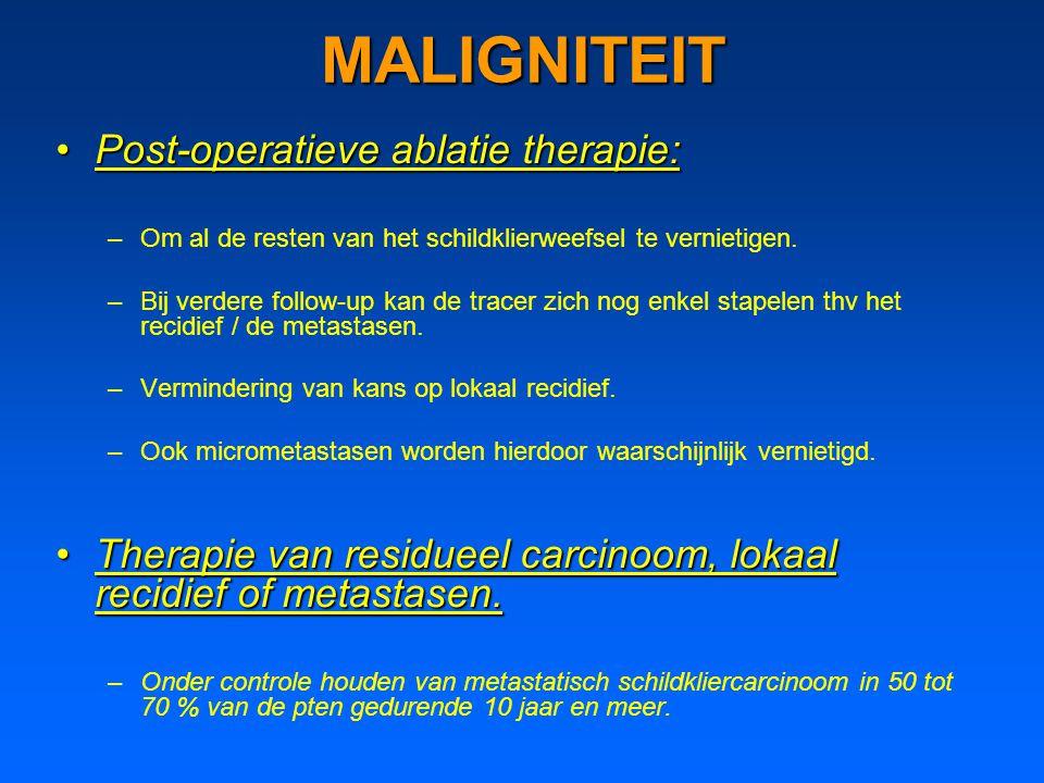 MALIGNITEIT Post-operatieve ablatie therapie:
