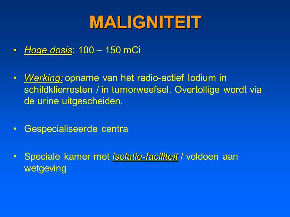 MALIGNITEIT Hoge dosis: 100 – 150 mCi