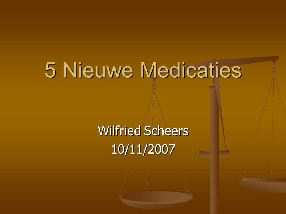 5 Nieuwe Medicaties Wilfried Scheers 10/11/2007