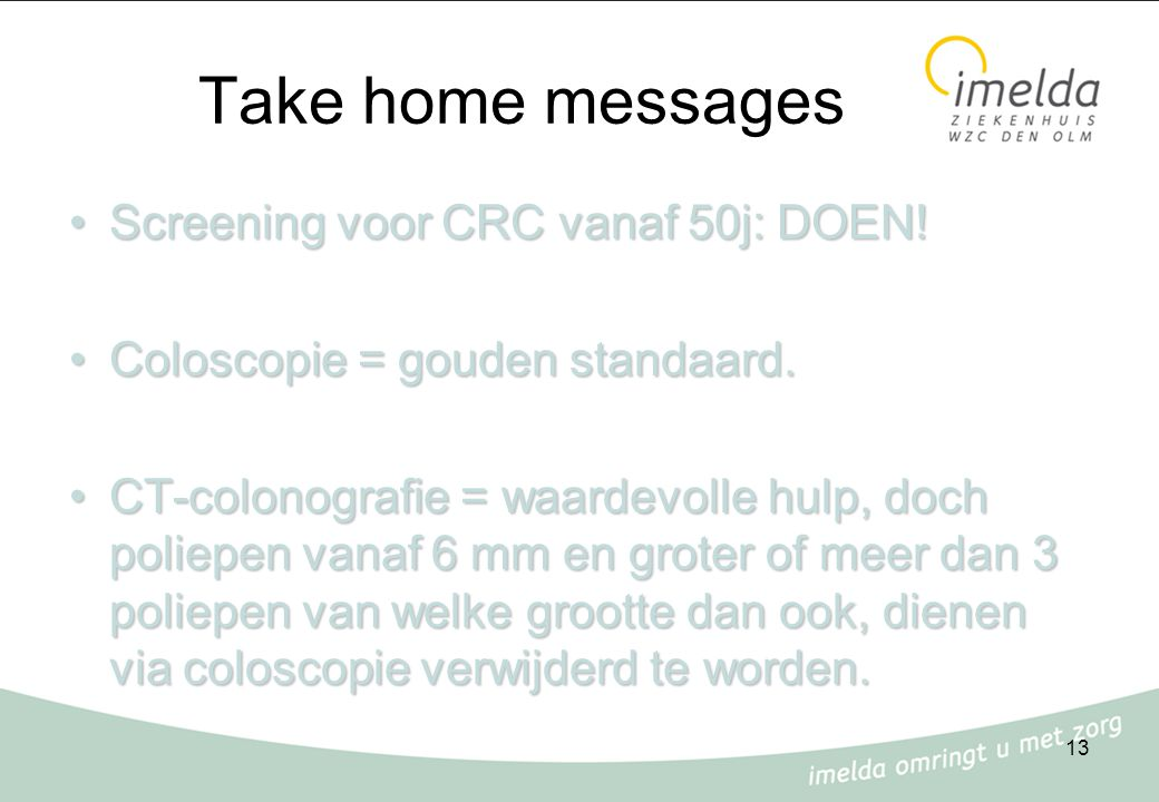 Take home messages Screening voor CRC vanaf 50j: DOEN!
