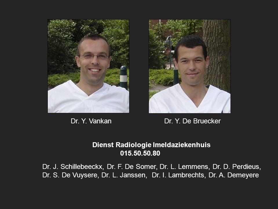 Dr. Y. Vankan Dr. Y. De Bruecker. Dienst Radiologie Imeldaziekenhuis. 015.50.50.80. .