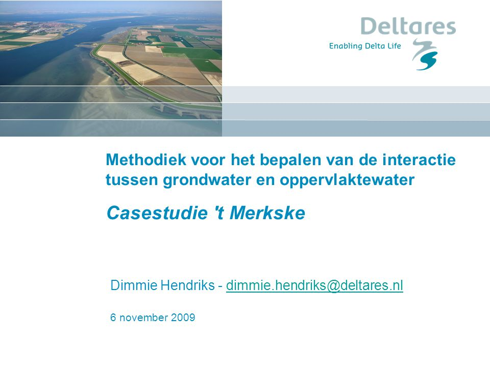 Dimmie Hendriks - dimmie.hendriks@deltares.nl