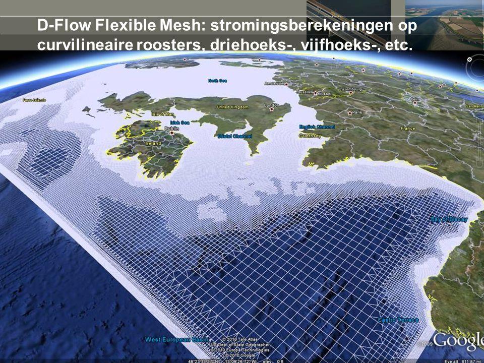 5 april 2017 D-Flow Flexible Mesh: stromingsberekeningen op curvilineaire roosters, driehoeks-, vijfhoeks-, etc.