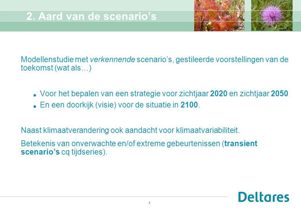2. Aard van de scenario's Modellenstudie met verkennende scenario's, gestileerde voorstellingen van de toekomst (wat als…)