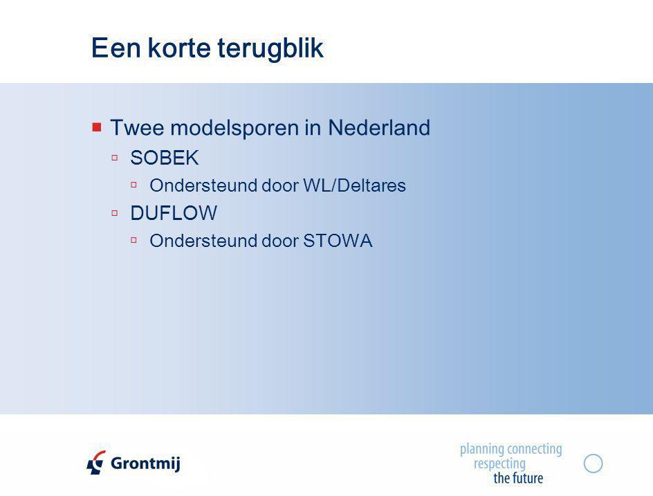 Een korte terugblik Twee modelsporen in Nederland SOBEK DUFLOW