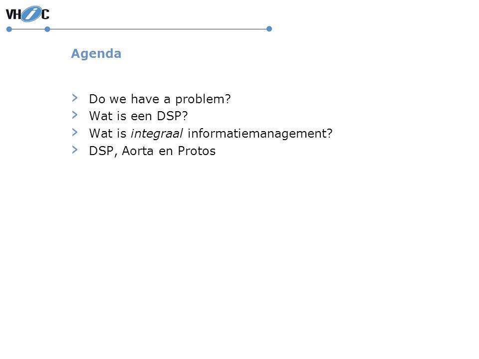 Agenda Do we have a problem. Wat is een DSP. Wat is integraal informatiemanagement.