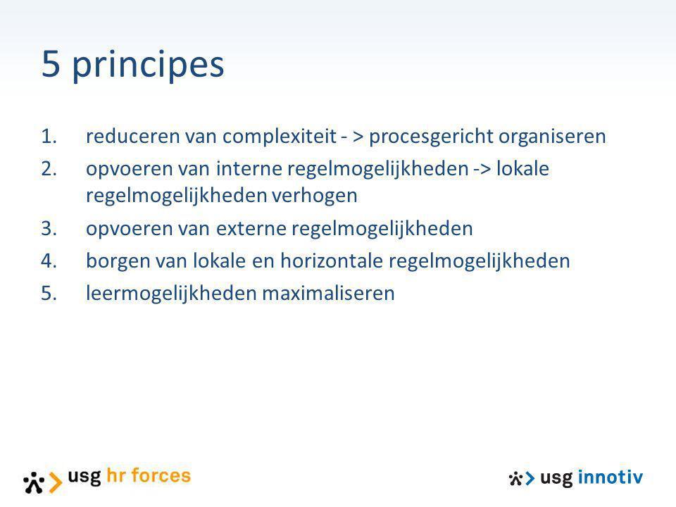 5 principes reduceren van complexiteit - > procesgericht organiseren. opvoeren van interne regelmogelijkheden -> lokale regelmogelijkheden verhogen.