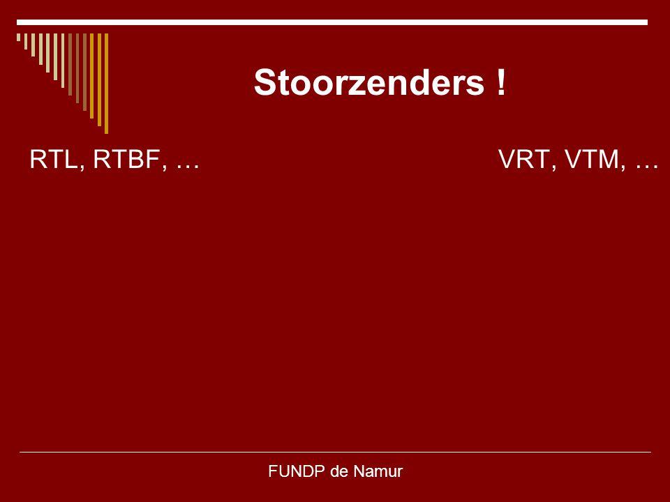 Stoorzenders ! RTL, RTBF, … VRT, VTM, … FUNDP de Namur