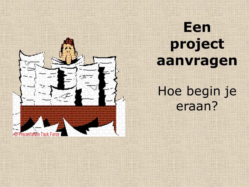 Een project aanvragen Hoe begin je eraan