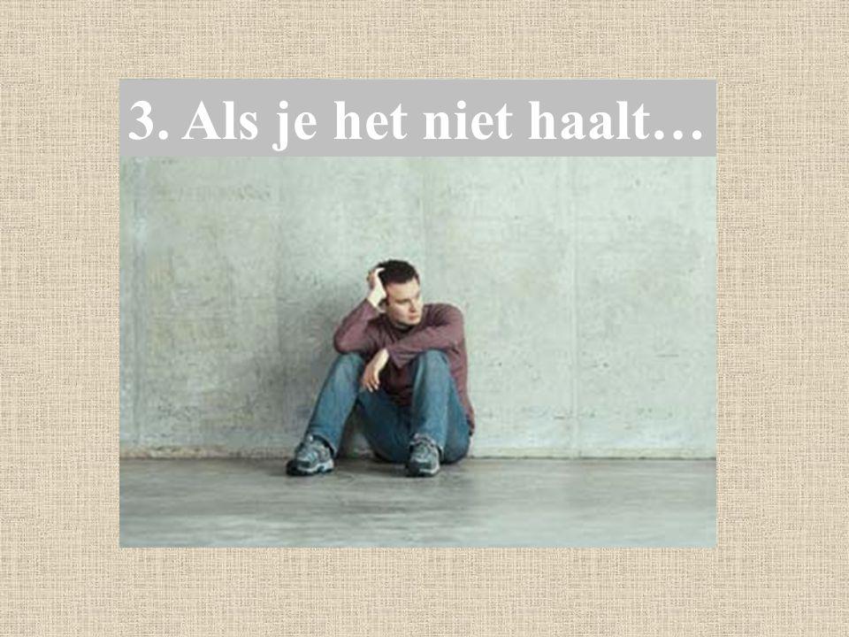 3. Als je het niet haalt…