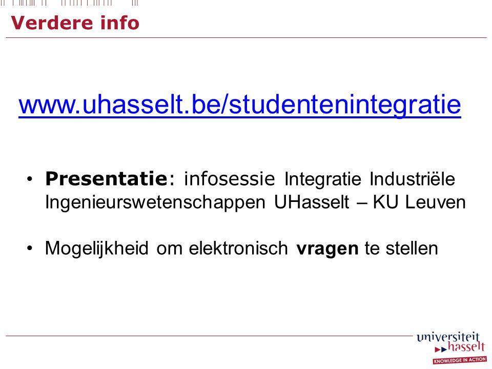 Verdere info www.uhasselt.be/studentenintegratie. Presentatie: infosessie Integratie Industriële Ingenieurswetenschappen UHasselt – KU Leuven.