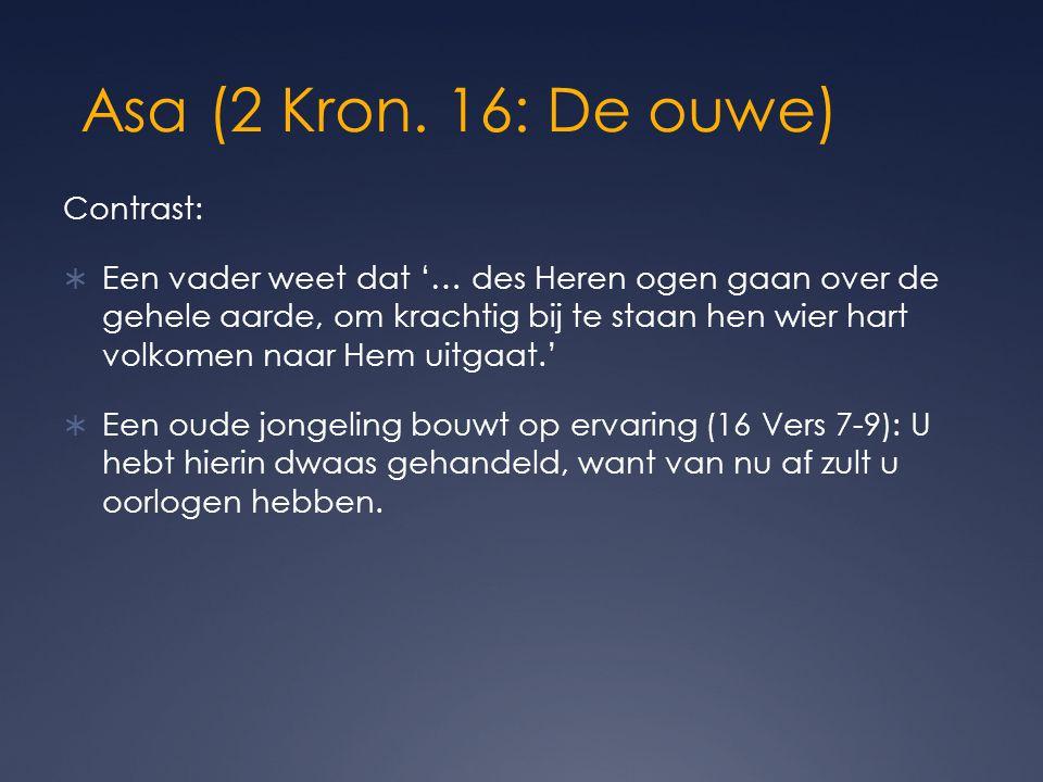 Asa (2 Kron. 16: De ouwe) Contrast: