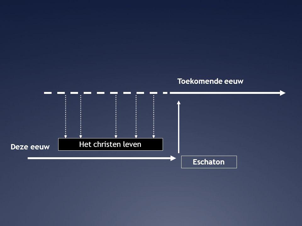 Toekomende eeuw † P R Het christen leven Deze eeuw Eschaton