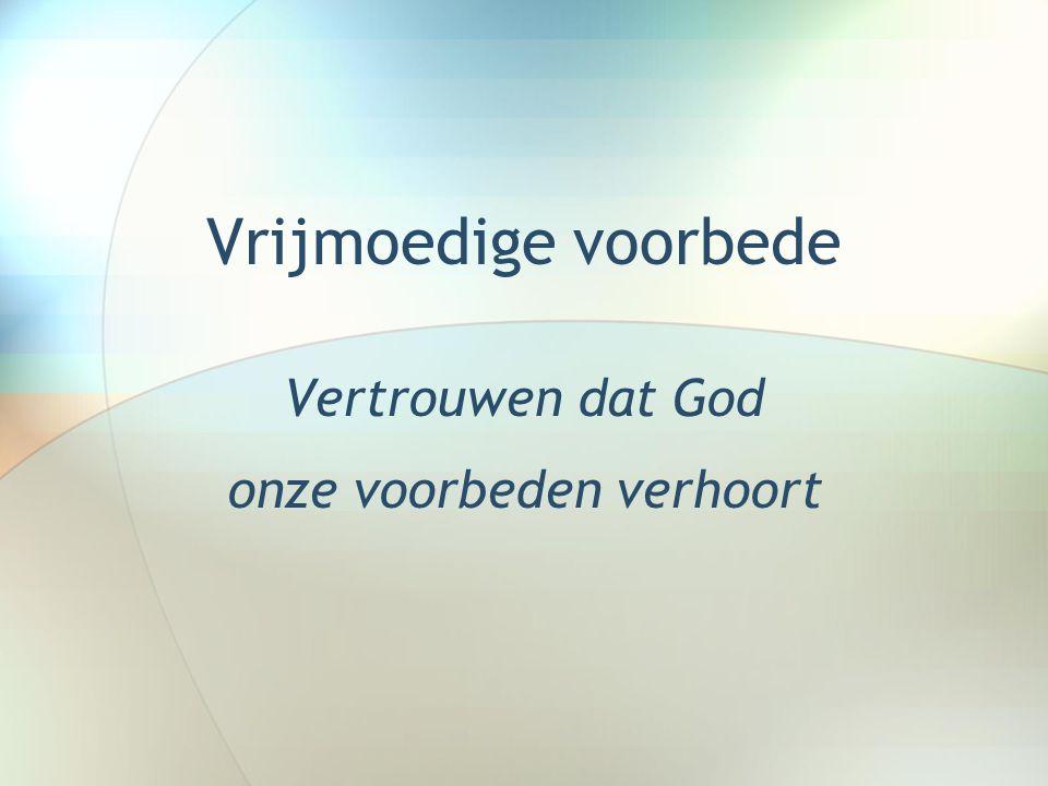 Vertrouwen dat God onze voorbeden verhoort