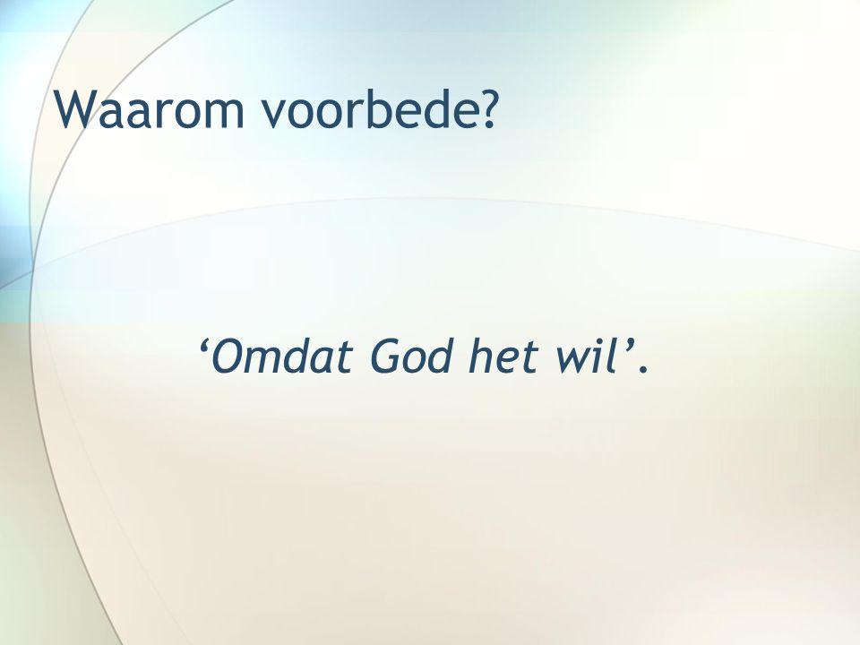 Waarom voorbede 'Omdat God het wil'.