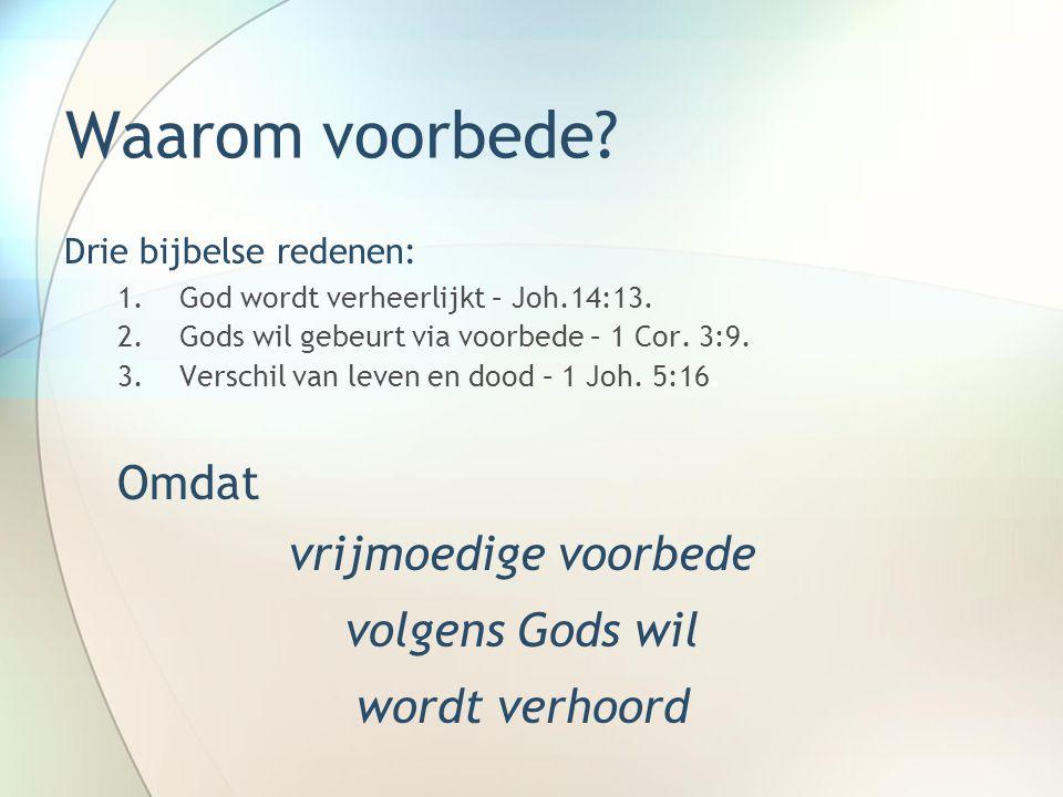 Waarom voorbede Omdat vrijmoedige voorbede volgens Gods wil