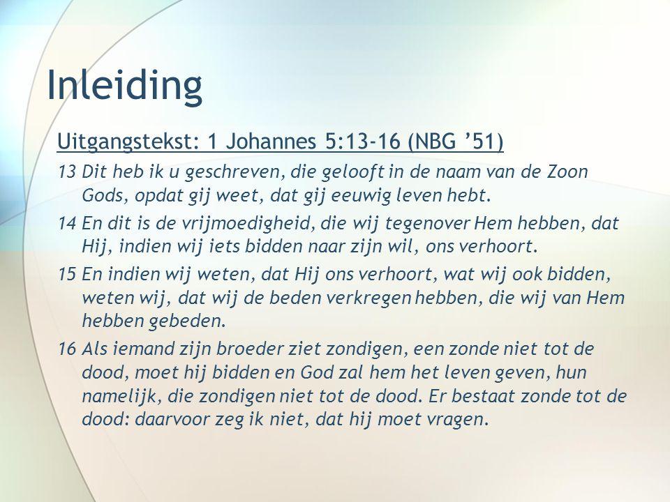 Inleiding Uitgangstekst: 1 Johannes 5:13-16 (NBG '51)