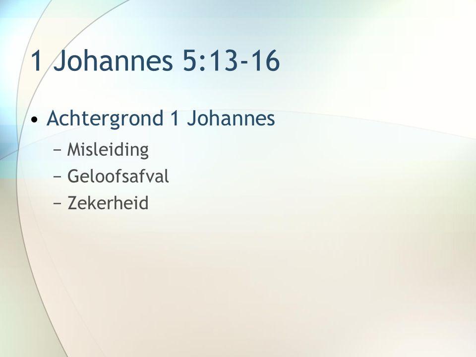 1 Johannes 5:13-16 Achtergrond 1 Johannes Misleiding Geloofsafval
