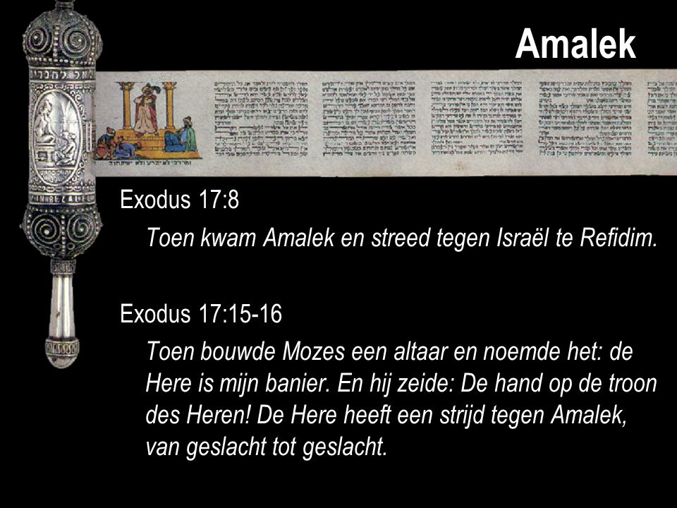 Amalek Exodus 17:8 Toen kwam Amalek en streed tegen Israël te Refidim.