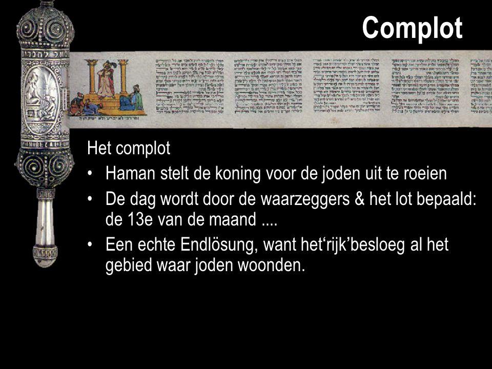 Complot Het complot Haman stelt de koning voor de joden uit te roeien