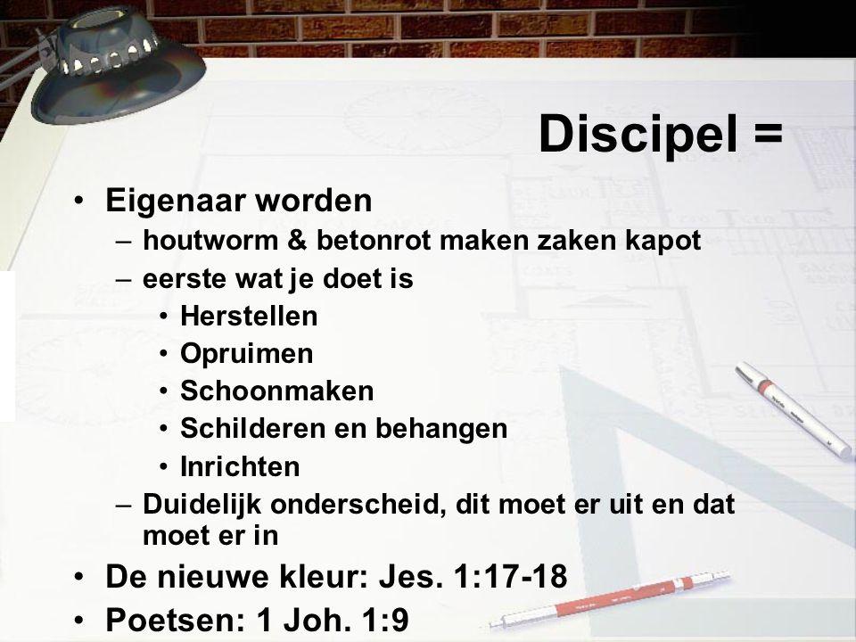 Discipel = Eigenaar worden De nieuwe kleur: Jes. 1:17-18