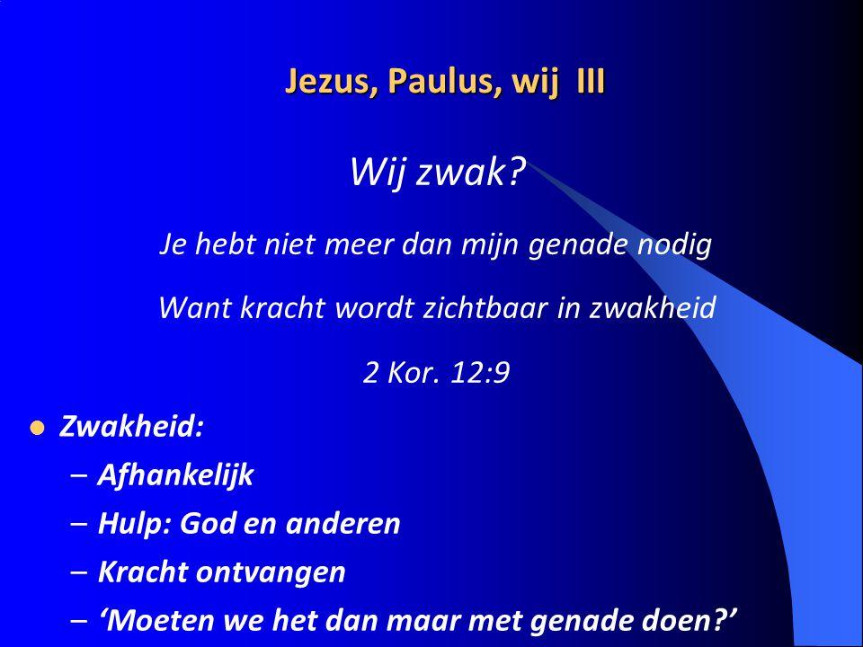 Wij zwak Jezus, Paulus, wij III