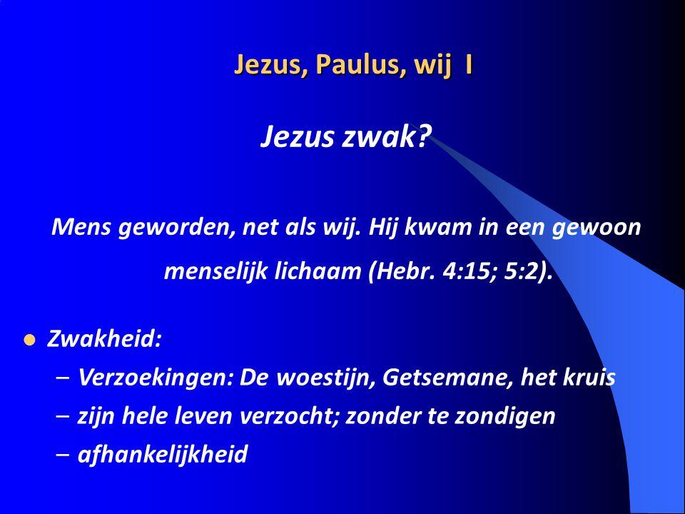 Jezus zwak Jezus, Paulus, wij I