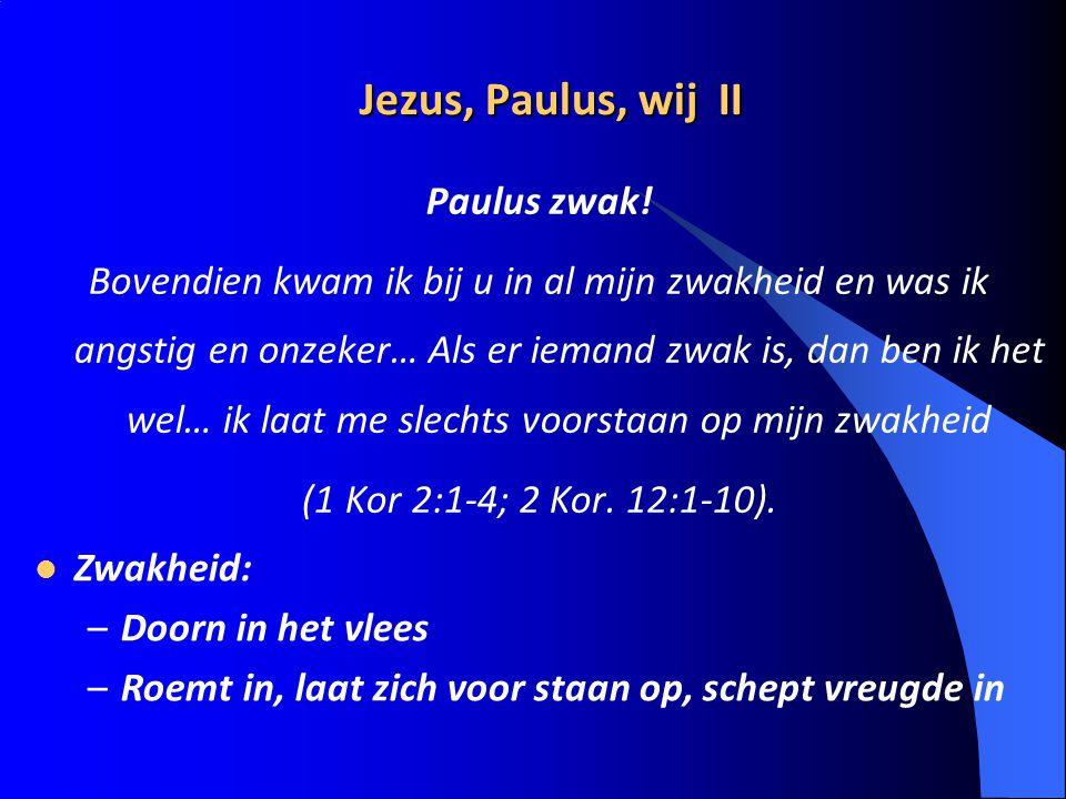 Jezus, Paulus, wij II Paulus zwak!
