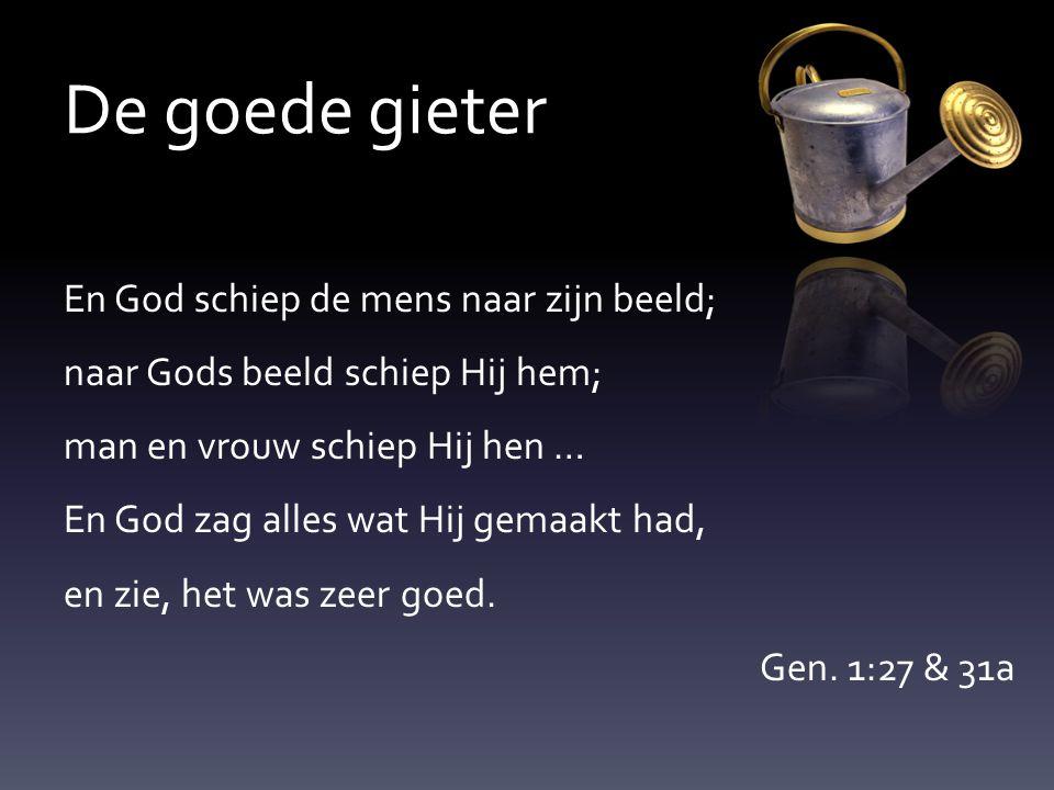 De goede gieter En God schiep de mens naar zijn beeld;