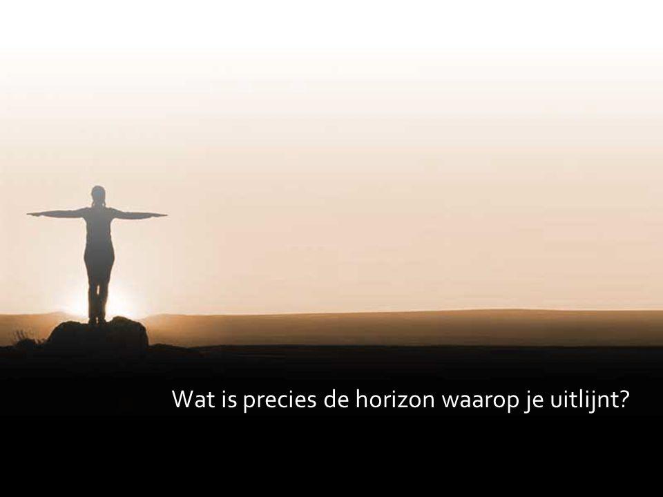 Wat is precies de horizon waarop je uitlijnt