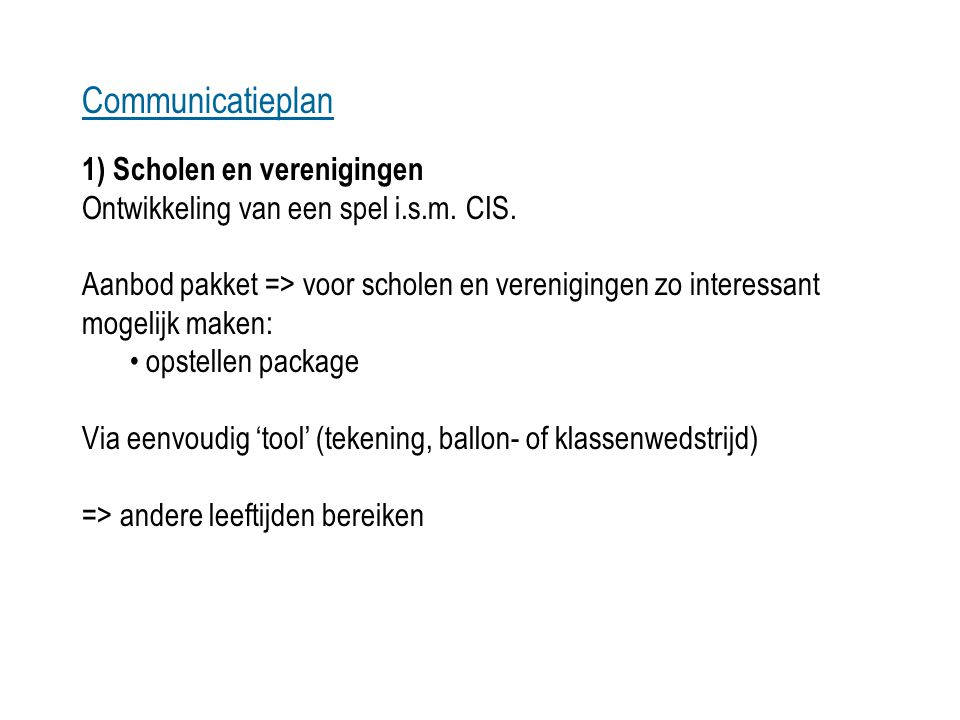 Communicatieplan 1) Scholen en verenigingen Ontwikkeling van een spel i.s.m. CIS.